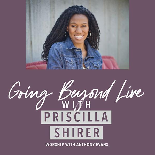 Going Beyond Live: Priscilla Shirer